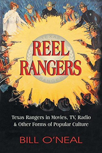 Reel Rangers: Texas Rangers in Movies, TV, Radio & Other Forms of Popular Culture by Bill O'Neal (2008-01-01)