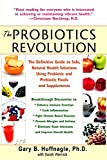The Probiotics Revolution: The Definitive Guide to Safe, Natural Health Solutions Using Probiotic