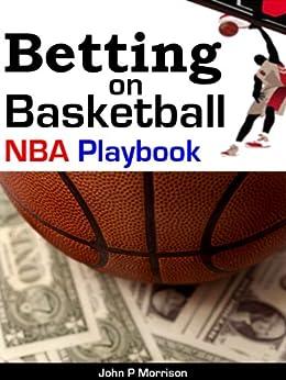 Betting on Basketball NBA Playbook (Sports Betting Gambling Insider) (English Edition) von [Morisson, John P]