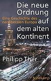 Die neue Ordnung auf dem alten Kontinent: Eine Geschichte des neoliberalen Europa