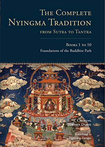 The Complete Nyingma Tradition from Sutra to Tantra, Books 1 to 10: Foundations of the Buddhist Path: 1 - 10 (Tsadra Foundation Series) por Choying Tobden Dorje