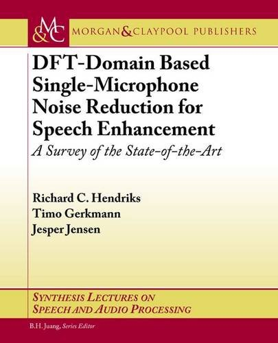 DFT-Domain Based Single-Microphone Noise Reduction for Speech Enhancement: A Survey of the State of the Art (Synthesis Lectures on Speech and Audio Processing, Band 11)