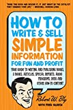 How to Write and Sell Simple Information for Fun and Profit: Your Guide to Writing and Publishing Books, E-Books, Articles, Special Reports, Audio Pro