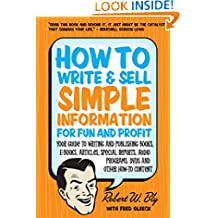 How to Write & Sell Simple Information for Fun & Profit: Your Guide to Writing & Publishing Books, E-Books, Articles, Special Reports, Audio Programs, DVDs, Other How-To Content