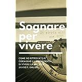 Sognare per vivere: Come ho ritrovato il coraggio e l'incoscienza di vivere la mia vita (Italian Edition)