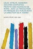 Cover of: Celse, Vitruve, Censorin (Oeuvres Completes), Frontin (Des Aqueducs de Rome); Avec La Traduction En Francais [et] Publies Sous La Direction de M. Nisa |