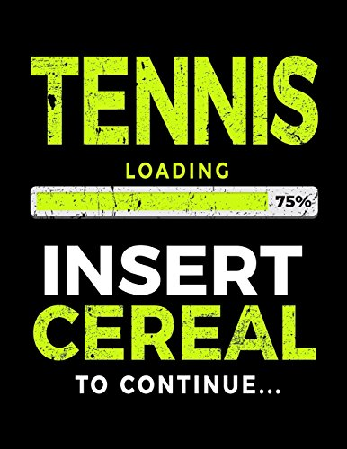 Tennis Loading 75% Insert Cereal To Continue: Tennis Notebook Journal por Dartan Creations