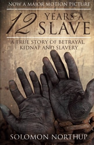 12 Years a Slave: A Memoir of Kidnap, Slavery and Liberation (Hesperus Classics) by Solomon Northup (2013-11-01)