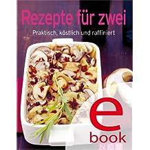 Rezepte für zwei: Unsere 100 besten Rezepte in einem Kochbuch