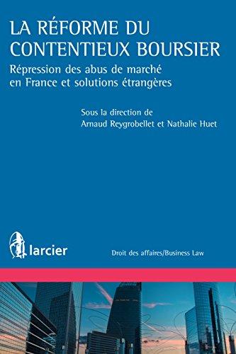La réforme du contentieux boursier: Répression des abus de marchés en France et solutions étrangères (Droit des affaires/Business Law)