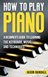 #8: How To Play Piano: A Beginner's Guide to Learning the Keyboard, Music, and Techniques