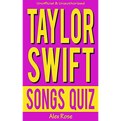 TAYLOR SWIFT SONGS QUIZ Book: Songs from Taylor Swift albums - TAYLOR SWIFT, FEARLESS, SPEAK NOW, RED & 1989 Included! (FUN QUIZZES & BOOKS FOR TEENS) (English