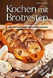 Kochen mit Brotresten: Altes Brot und Gebäck schmackhaft verwerten Über 130...