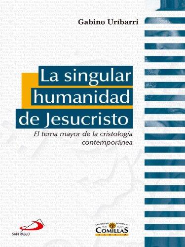 Descargar Libro La singular humanidad de Jesucristo (Teología Comillas) de Gabino Uríbarri