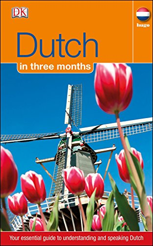 Dutch In 3 Months: Your Essential Guide to Understanding and Speaking Dutch (Hugo in 3 Months)