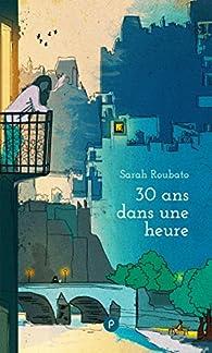 30 ans dans une heure par Sarah Roubato