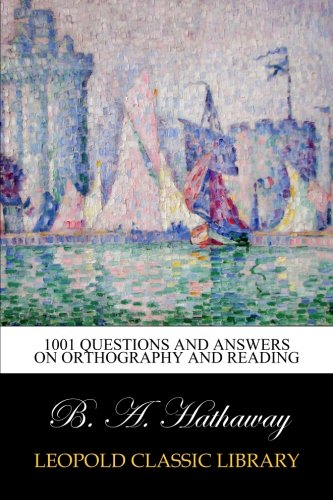 1001 Questions and Answers on Orthography and Reading por B. A. Hathaway
