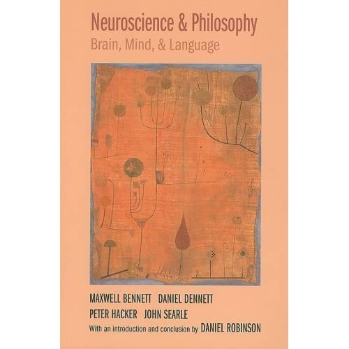 Neuroscience and Philosophy: Brain, Mind, and Language 1st edition by Bennett, Maxwell, Dennett, Daniel, Hacker, Peter, Searle, Jo (2009) Paperback