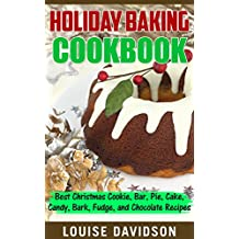 Holiday Baking Cookbook: Best Christmas Cookie, Pie, Bar, Cake, Candy, Bark, Fudge, and Chocolate Recipes (English Edition)