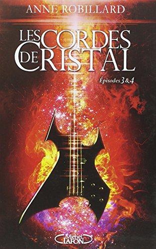 Les Cordes de cristal Episodes 3 et 4 par Anne Robillard