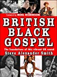 British Black Gospel: The Foundations of This Vibrant UK Sound by Steve Alexander Smith (2009-09-18)
