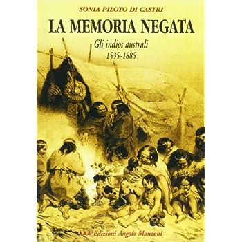 La Memoria Negata. Gli Indios Australi 1535-1885