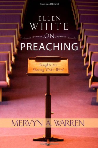 Ellen White on Preaching: Insights for Sharing God's Word