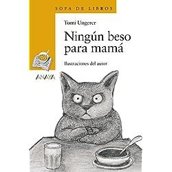 Ningún beso para mamá (Literatura Infantil (6-11 Años) - Sopa De Libros)