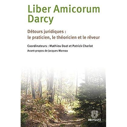Liber Amicorum Darcy: Détours juridiques: le praticien, le théoricien et le rêveur
