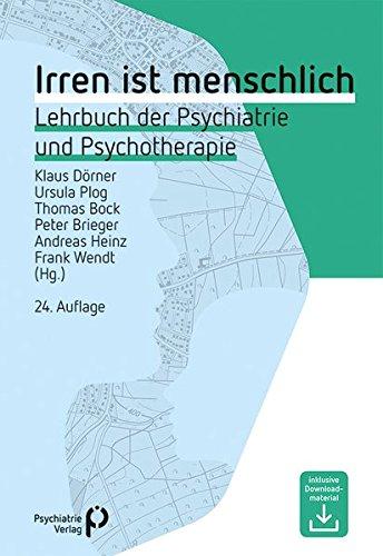 Irren ist menschlich: Lehrbuch der Psychiatrie und Psychotherapie (Fachwissen)