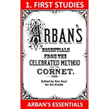 Arban's Essentials Part 1 First Studies: From The Complete Conservatory Method for Cornet or Trumpet (Arban's Essentials for Kindle) (English Edition)