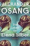 Die Leben der Elena Silber: Roman von Alexander Osang