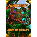 Minecraft: Book of Beauty: The Most Wonderful Book of Minecraft. The Masterpiece that shows the Beauty of the Game from most Fascinating Perspectives. ... Beautiful Minecraft Fans (English Edition)