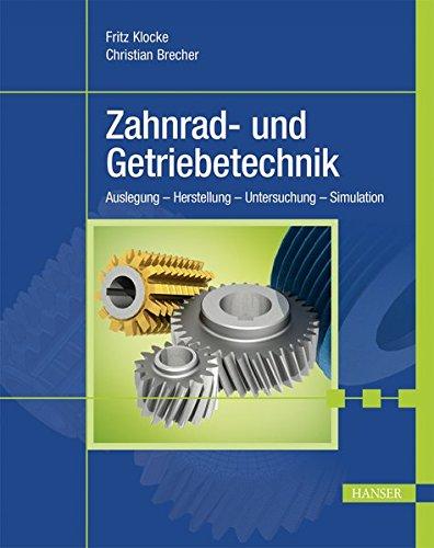Zahnrad- und Getriebetechnik: Auslegung - Herstellung - Untersuchung - Simulation