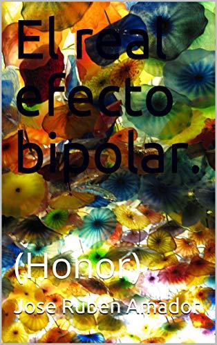 El real efecto bipolar.: (Honor) por Jose Ruben Amador