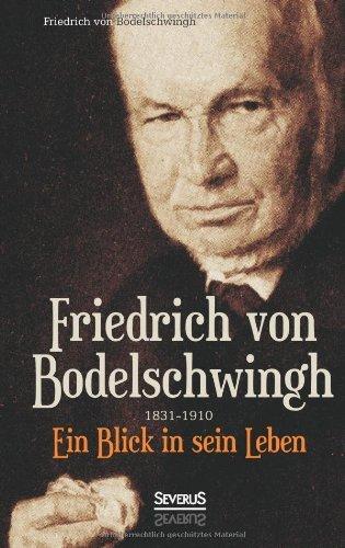 Friedrich Von Bodelschwingh (1831-1910): Ein Blick in sein Leben by Friedrich Bodelschwingh (2013-07-10)