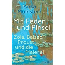 Mit Feder und Pinsel: Zola, Balzac, Proust und die Malerei