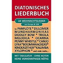 24 Weihnachtslieder - diatonische Melodien ohne Noten: Einfachst aufbereitet für Panflöte, Triola, Xylophon, Ocarina, Melodica, Penny Whistle, Mundharmonika, Canjo, ... (Diatonic Songbooks 4)