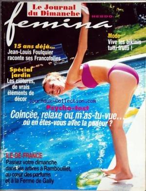 FEMINA HEBDO [No 143] du 29/08/1999 - MODE / VIVE LES BIKINIS TUTTI FRUTTI -15 ANS DEJA / JEAN-LOUIS FOULQUIER RACONTE SES FRANCOFOLIES - SPECIAL JARDIN -PSYCHO-TEST / COINCEE / RELAXE OU M'AS-TU-VUE -PASSEZ VOTRE DIMANCHE DANS LES ARBRES A RAMBOUUILLET - AU COEUR DES PARFUMS ET A LA FERME DE GALLY