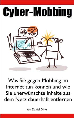Entfernen Kindle Von Inhalte Sie (Cyber-Mobbing - Was Sie gegen Mobbing im Internet tun können und wie Sie unerwünschte Inhalte aus dem Netz dauerhaft entfernen)