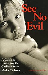 See No Evil: A Guide to Protecting Our Children from Media Violence by Madeline Levine (1998-09-11)
