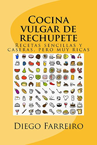 Cocina vulgar de rechupete: Recetas sencillas y caseras, pero muy ricas por Diego Farreiro