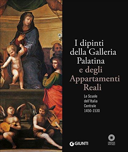 I dipinti della Galleria Palatina e degli Appartamenti Reali. Le Scuole dell'Italia Centrale 1450-1530. Ediz. illustrata