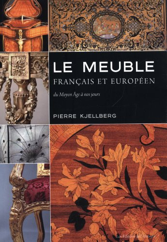 Le meuble français et européen : Du Moyen Age à nos jours par Pierre Kjellberg