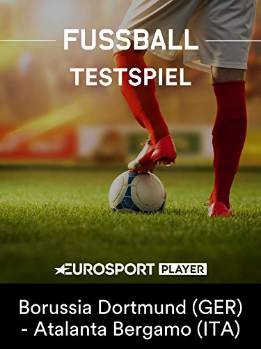 Fußball: Internationales Testspiel - Borussia Dortmund (GER) - Atalanta Bergamo (ITA)