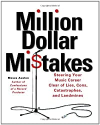 Moses Avalon: Million Dollar Mistakes: Steering Your Music Career Clear of Lies, Cons, Catastrophes, and Landmines