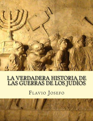 La Verdadera Historia de las Guerras de Los Judíos