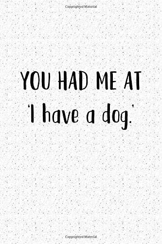 You Had Me At I Have A Dog: A 6x9 Inch Matte Softcover Journal Notebook With 120 Blank Lined Pages And A Funny Animal Loving Pet Owner Cover Slogan por Enrobed Granite Journals