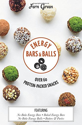 Energy Bars and Balls: Over 60 Protein-Packed Snacks por Fern Green
