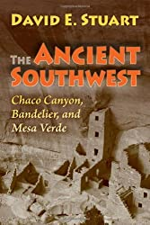 The Ancient Southwest: Chaco Canyon, Bandelier, and Mesa Verde by David E. Stuart (2009-05-16)